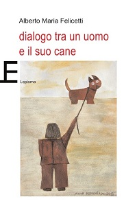 Alberto Maria Felicetti, Dialogo tra un uomo e il suo cane, Lepisma