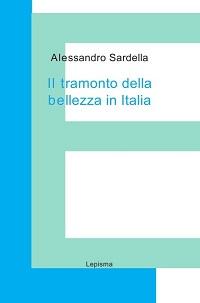 Alessandro Sardella, Il tramonto della bellezza in Italia, Lepisma
