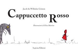 Jacob & Wilhelm Grimm, Cappuccetto Rosso, Illustrazioni Elisa Martino, Lepisma Edizioni