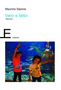 Maurizio Sipione Vero e falso Lepisma Edizioni