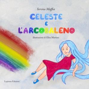 Serena Maffia, illustrazioni  Elisa Martino, CELESTE E L ARCOBALENO, Lepisma Edizioni
